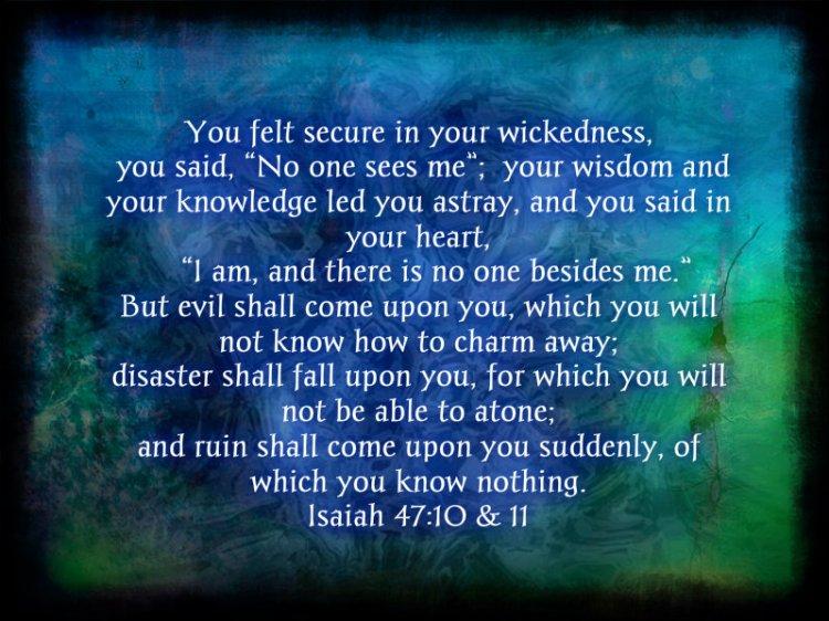 Isaiah 47:10 & 11 ESV